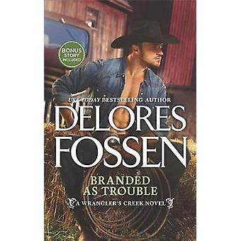 Branded as Trouble - A Western Romance Novel by Delores Fossen - 97803