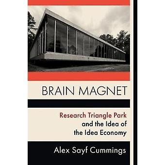 Brain Magnet  Research Triangle Park and the Idea of the Idea Economy by Alex Cummings