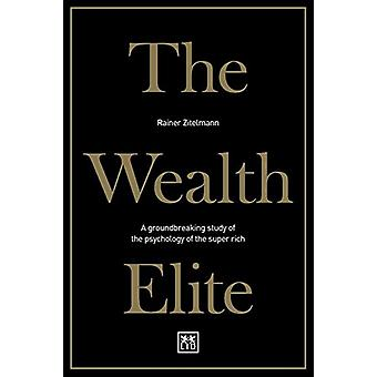 The Wealth Elite - A groundbreaking study of the psychology of the sup