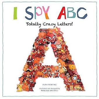 I Spy ABC Totally Crazy Letters by Ruth Prenting & By photographer Manuela Ancutici