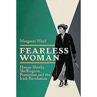 Fearless Woman - Hanna Sheehy Skeffington - Feminism and the Irish Rev
