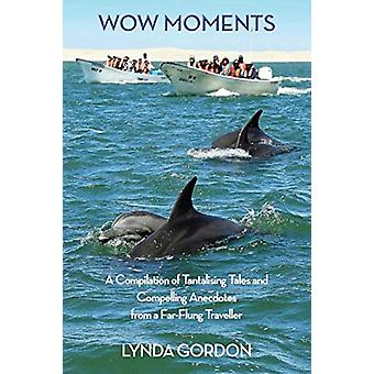 Wow Moments - A Compilation of Tantalising Tales and Compelling Anecdo