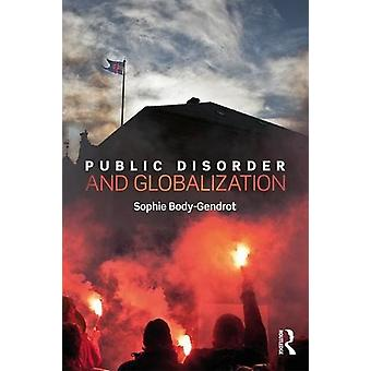 Public Disorder and Globalization by Sophie Body-Gendrot - 9781138925