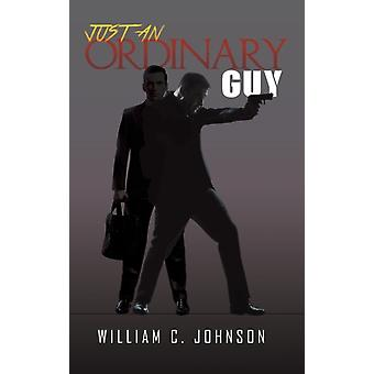 Just an Ordinary Guy by William C Johnson