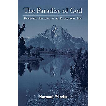 The Paradise of God - Renewing Religion in an Ecological Age by Norman