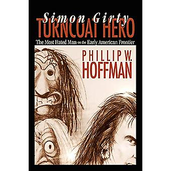 Simon Girty Turncoat Hero by Phillip W. Hoffman - 9780984225637 Book