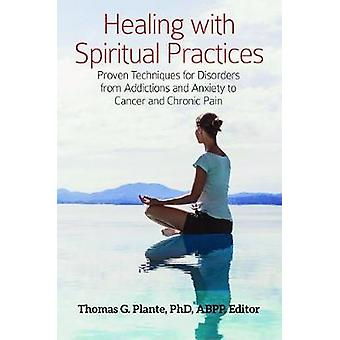 Healing with Spiritual Practices - Proven Techniques for Disorders fro