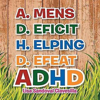 A.Mens D.Eficit H.Elping D.Efeat - ADHD by Lisa Sandoval Clavesilla -