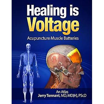 Healing Is Voltage - Acupuncture Muscle Batteries by MD Jerry L Tennan