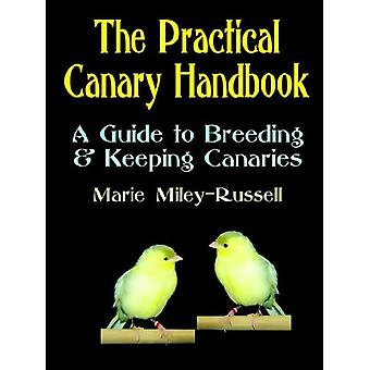 The Practical Canary Handbook - A Guide to Breeding & Keeping Cana