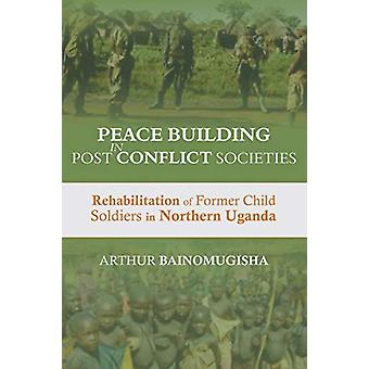 Peace-building in Post-Conflict Societies - Rehabilitation of Former C