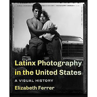 Latinx Photography in the United States A Visual History