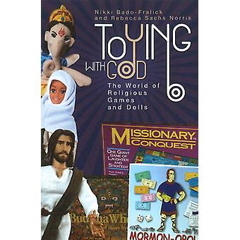 Toying with God by Nikki BadoFralickRebecca Sachs Norris