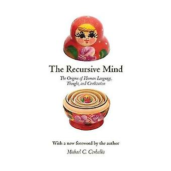 The Recursive Mind - The Origins of Human Language Thought and Civilization - Updated Edition