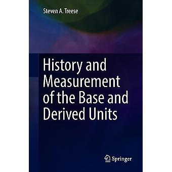History and Measurement of the Base and Derived Units by Treese & Steven A.