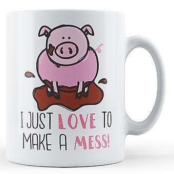I just love to make a mess! Pig - Printed Mug