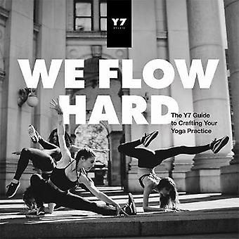Vi Flow hårt - Y7 Guide till Crafting din yoga av Sarah Le