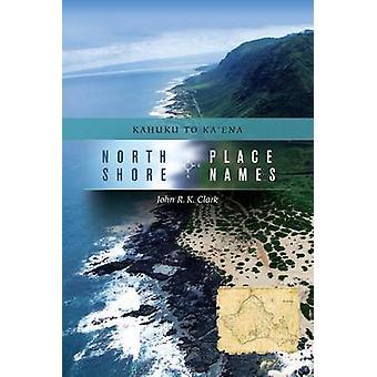 North Shore Ortsnamen - Kahuku, Ka'ena von John R. K. Clark - 97808