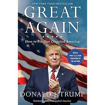 Gran otra vez - cómo solucionar nuestra América lisiado por Donald J Trump - 9781