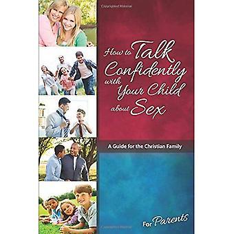 How to Talk vol vertrouwen met je kind over seks: voor ouders (leren over seks)