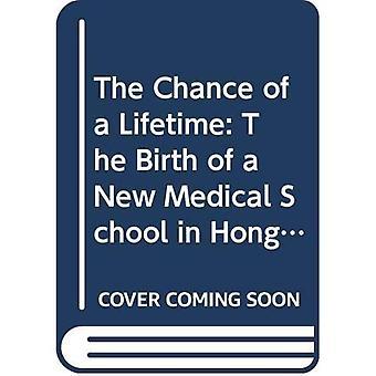 La Chance d'une vie: la naissance d'une nouvelle école de médecine à Hong Kong
