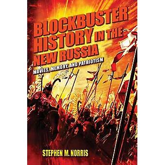 Blockbuster History in the New Russia Movies Memory and Patriotism by Norris & Stephen M.
