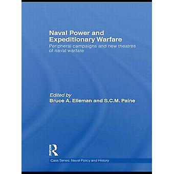 Naval Power and Expeditionary Warfare Peripheral Campaigns and New Theatres of Naval Warfare by Elleman & Bruce