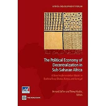 The Political Economy of Decentralization in SubSaharan Africa A New Implementation Model in Burkina Faso Ghana Kenya and Senegal by Dafflon & Bernard