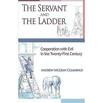 The Servant and the Ladder Cooperation with Evil in the TwentyFirst Century by Cummings & Andrew McLean