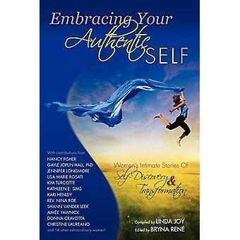 Embracing uw authentieke zelf Womens Intimate verhalen van SelfDiscovery transformatie door vreugde & Linda