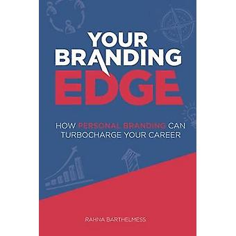 Your Branding Edge How Personal Branding Can Turbocharge Your Career by Barthelmess & Rahna
