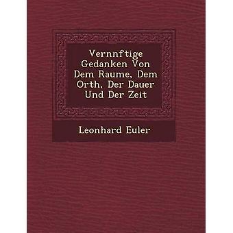 Orth de Räume Dem Gedanken Von Dem Vernnftige Der Dauer Und Der Zeit par Euler & Leonhard