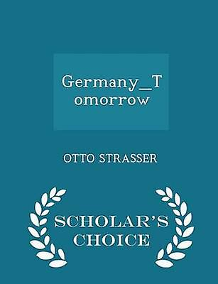 GermanyTomorrow  Scholars Choice Edition by STRASSER & OTTO