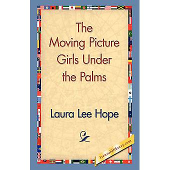 The Moving Picture Girls Under the Palms by Hope & Laura Lee