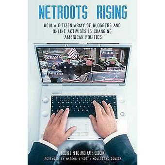 Netroots Rising cómo un ejército ciudadano de blogueros y activistas en línea está cambiando la política estadounidense por Feld y Lowell