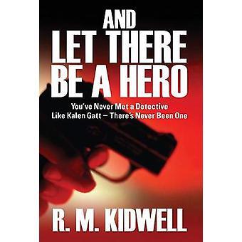 Og lad der blive en Hero Youve aldrig mødt en detektiv som Kalén GATT Theres aldrig været en af Kidwell & R. M.