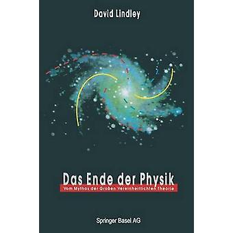 Das Ende der Physik vom Mythos der Grossen Vereinheitlichten Theorie by Lindley & David