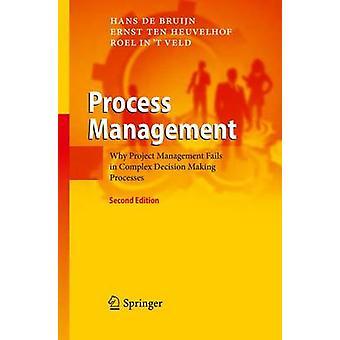 Process Management  Why Project Management Fails in Complex Decision Making Processes by Hans de Bruijn & Ernst Ten Heuvelhof & Roel J in t Veld