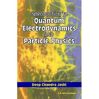 Introduction to Quantum Electrodynamics and Particle Physics by Deep