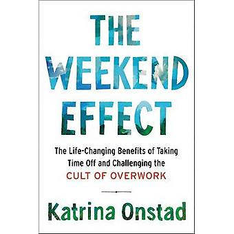 The Weekend Effect - The Life-Changing Benefits of Taking Time Off and