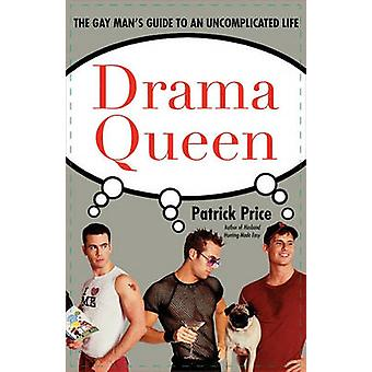 Drama Queen - The Gay Man's Guide to an Uncomplicated Life by Patrick