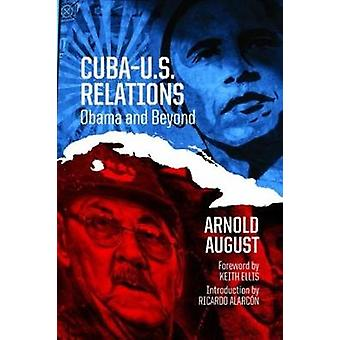 Cuba U.S. Relations - Obama and Beyond by Arnold August - 978155266965