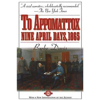 To Appomattox - Nine April Days -1865 by Burke Davis - 9781580800976 B