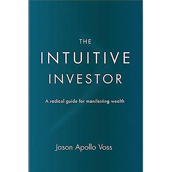 The Intuitive Investor - A Radical Guide for Manifesting Wealth by Jas