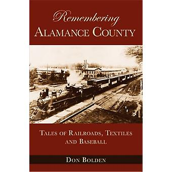 Remembering Alamance County - Tales of Railroads - Textiles and Baseba