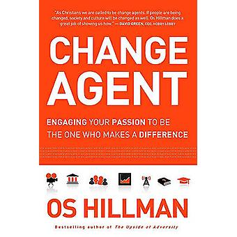Change Agent - Engaging Your Passion to Be the One Who Makes a Differe