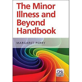Minor Illness and Beyond - A Handbook for Nurses in General Practice b