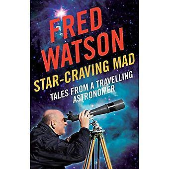 Star-Craving Mad: Racconti da un astronomo itinerante