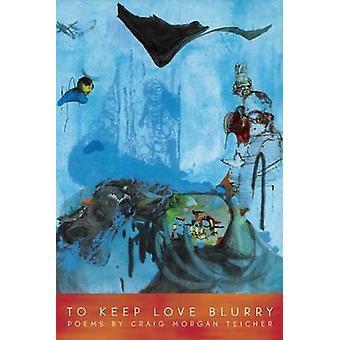 To Keep Love Blurry by Craig Teicher - 9781934414934 Book