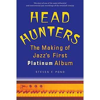 Head Hunters - The Making of Jazz's First Platinum Album by Stephen F.